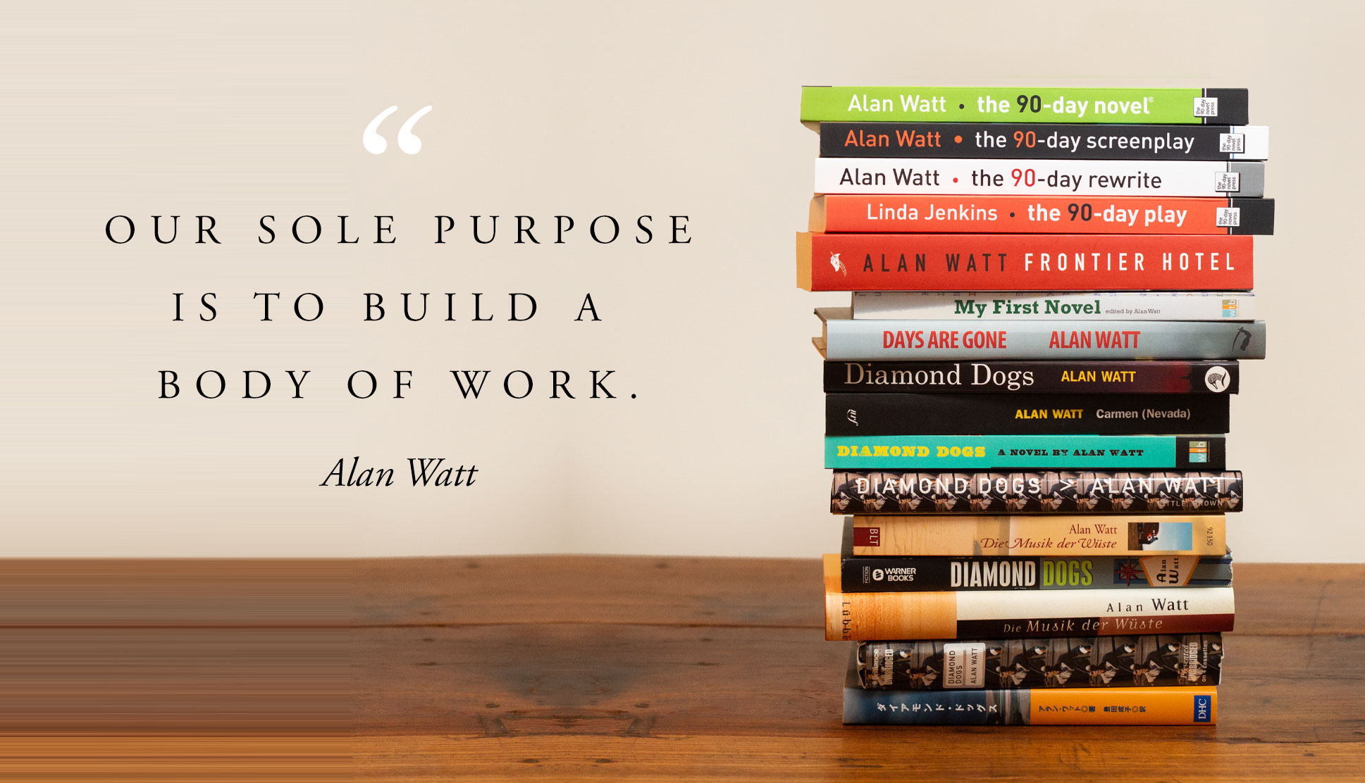 Our sole purpose is to build a body of work - Alan Watt